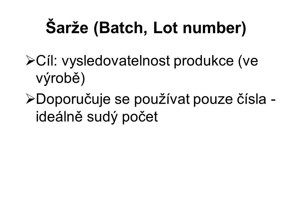 Šarže (Batch, Lot number)  Cíl: vysledovatelnost produkce (ve výrobě)  Doporučuje se používat pouze čísla - ideálně sudý počet