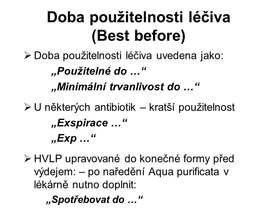 """Doba použitelnosti léčiva (Best before)  Doba použitelnosti léčiva uvedena jako: """"Použitelné do …"""" """"Minimální trvanlivost do …""""  U některých antibio"""