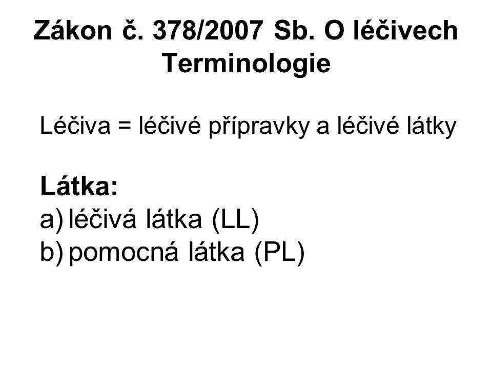 Zákon č. 378/2007 Sb. O léčivech Terminologie Léčiva = léčivé přípravky a léčivé látky Látka: a)léčivá látka (LL) b)pomocná látka (PL)