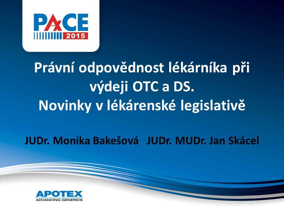 Právní odpovědnost lékárníka při výdeji OTC a DS. Novinky v lékárenské legislativě JUDr. Monika Bakešová JUDr. MUDr. Jan Skácel