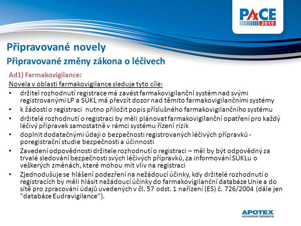 Ad1) Farmakovigilance: Novela v oblasti farmakovigilance sleduje tyto cíle: držitel rozhodnutí registrace má zavést farmakovigilanční systém nad svými
