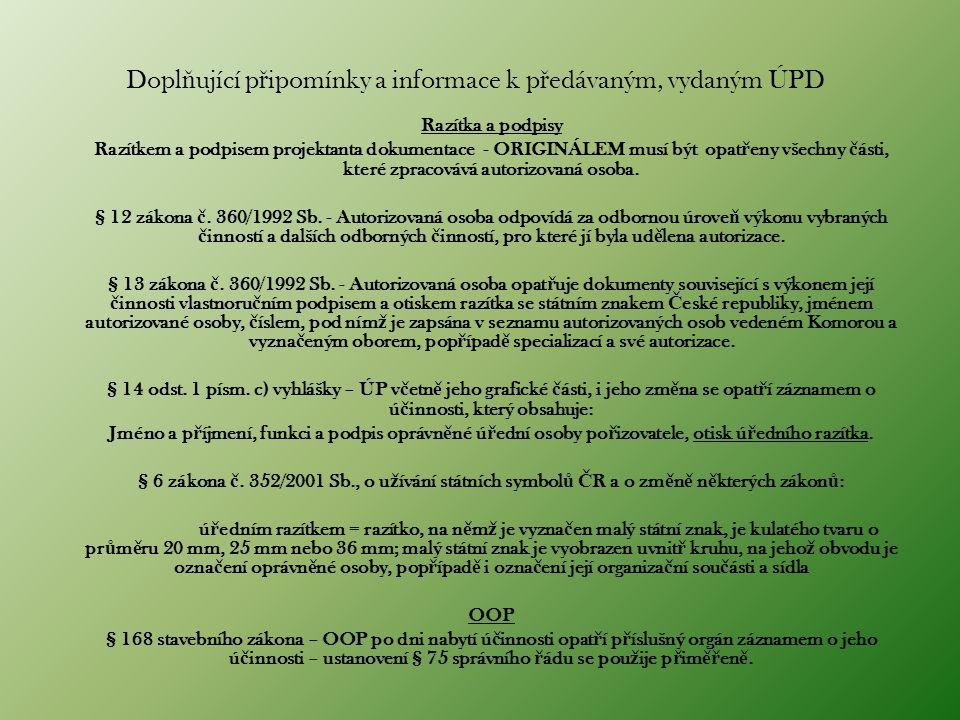 Dopl ň ující p ř ipomínky a informace k p ř edávaným, vydaným ÚPD Razítka a podpisy Razítkem a podpisem projektanta dokumentace - ORIGINÁLEM musí být