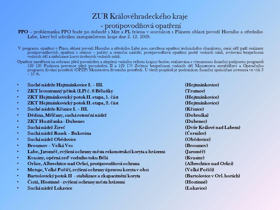 ZUR Královéhradeckého kraje - protipovod ň ová opat ř ení PPO – problematika PPO bude po dohod ě s Mze a PL ř ešena v souvislosti s Plánem oblasti povodí Horního a st ř edního Labe, který byl schválen zastupitelstvem kraje dne 2.