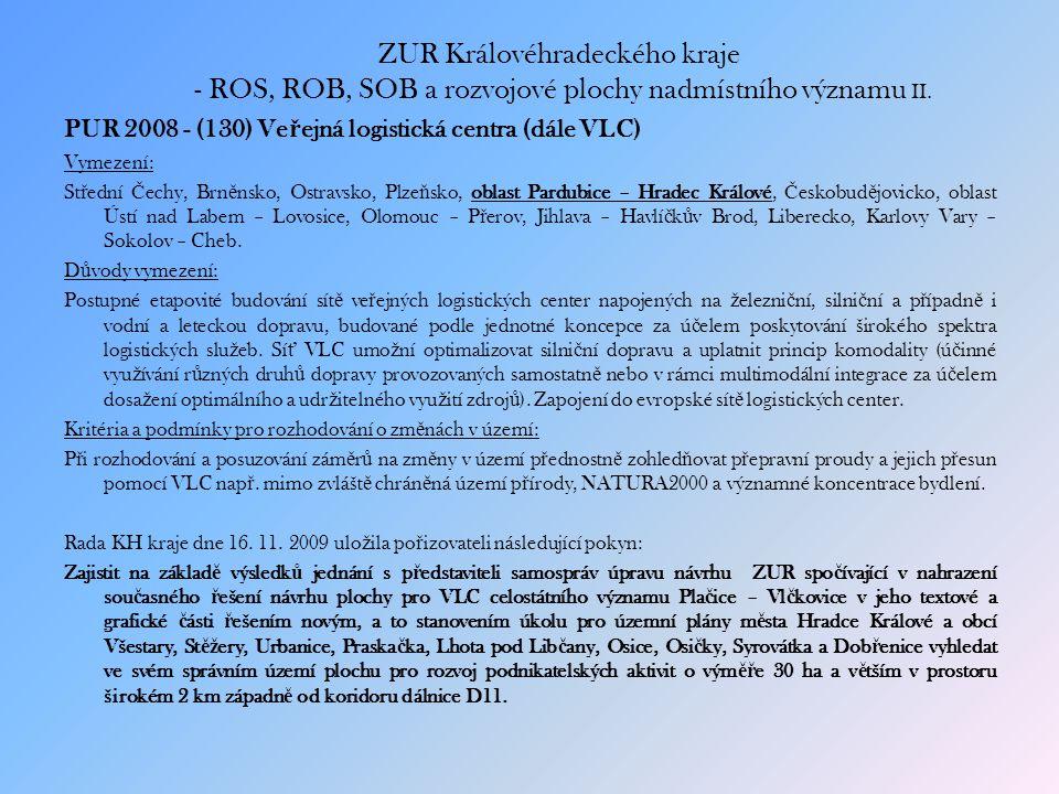 ZUR Královéhradeckého kraje - ROS, ROB, SOB a rozvojové plochy nadmístního významu II. PUR 2008 - (130) Ve ř ejná logistická centra (dále VLC) Vymezen