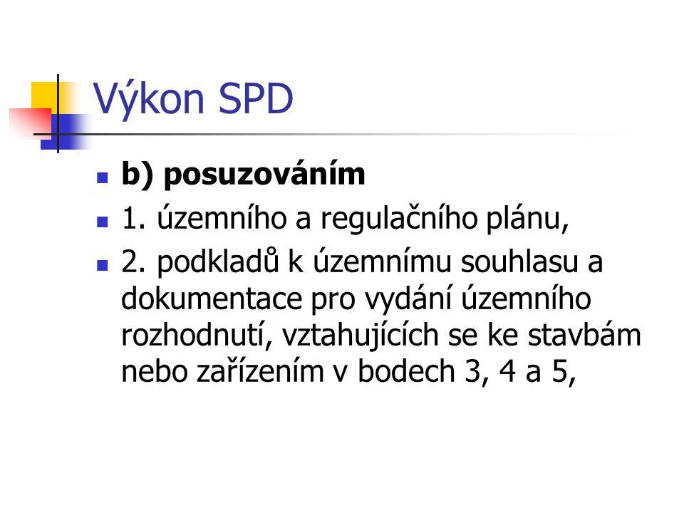 Výkon SPD b) posuzováním 1. územního a regulačního plánu, 2. podkladů k územnímu souhlasu a dokumentace pro vydání územního rozhodnutí, vztahujících s