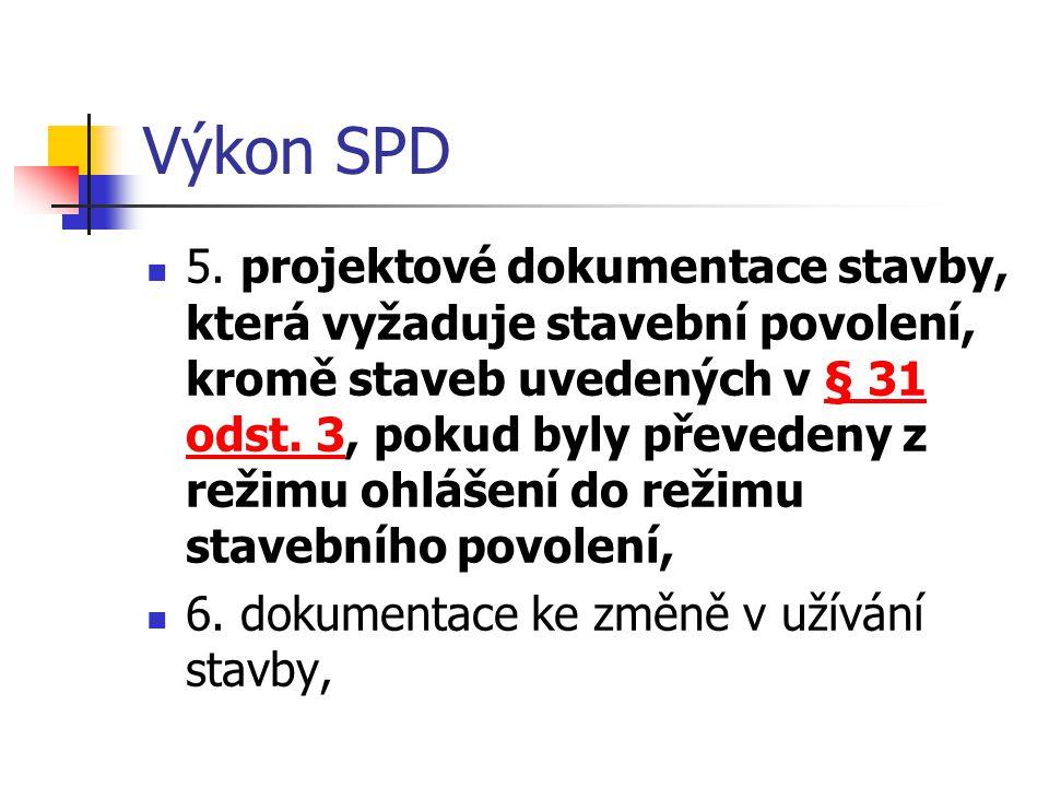 Výkon SPD 5. projektové dokumentace stavby, která vyžaduje stavební povolení, kromě staveb uvedených v § 31 odst. 3, pokud byly převedeny z režimu ohl
