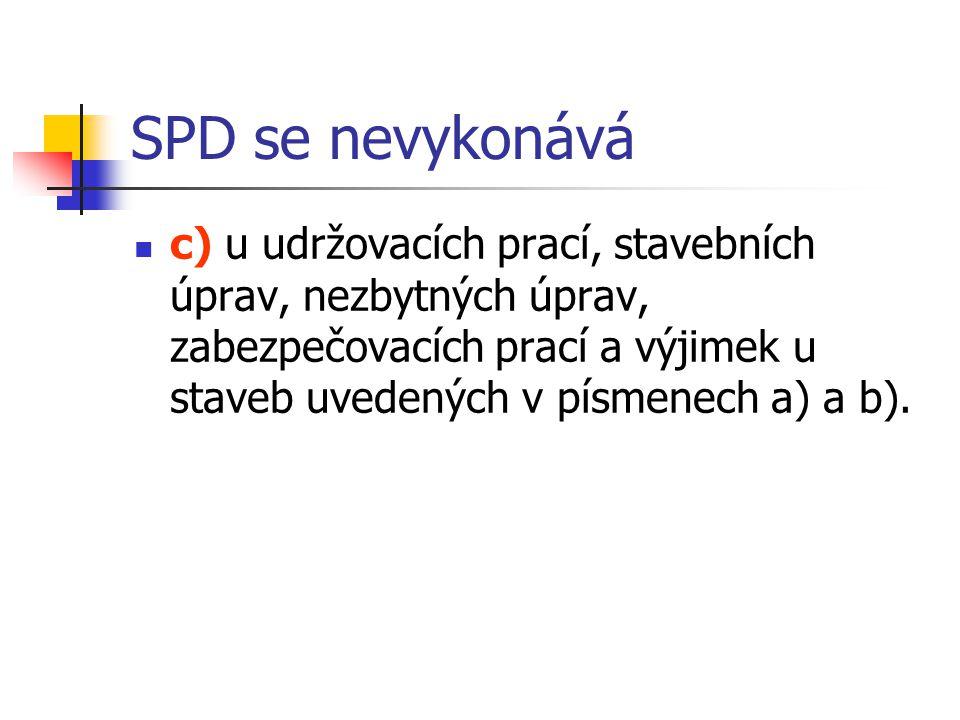SPD se nevykonává c) u udržovacích prací, stavebních úprav, nezbytných úprav, zabezpečovacích prací a výjimek u staveb uvedených v písmenech a) a b).