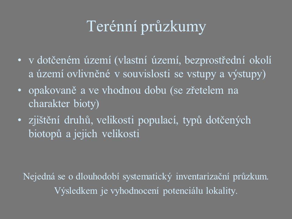 Terénní průzkumy v dotčeném území (vlastní území, bezprostřední okolí a území ovlivněné v souvislosti se vstupy a výstupy) opakovaně a ve vhodnou dobu