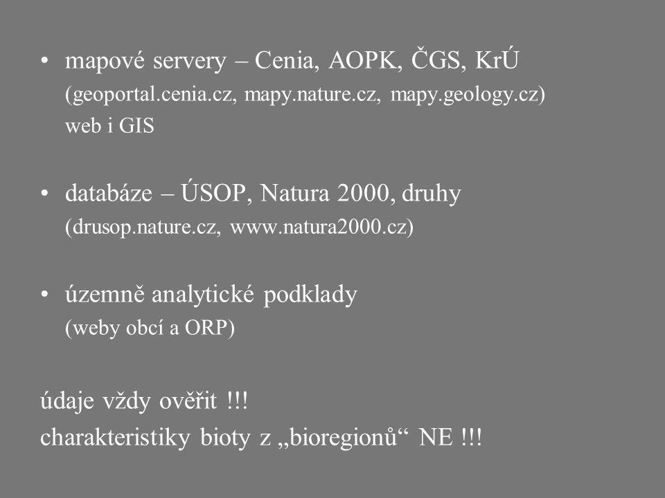 mapové servery – Cenia, AOPK, ČGS, KrÚ (geoportal.cenia.cz, mapy.nature.cz, mapy.geology.cz) web i GIS databáze – ÚSOP, Natura 2000, druhy (drusop.nat