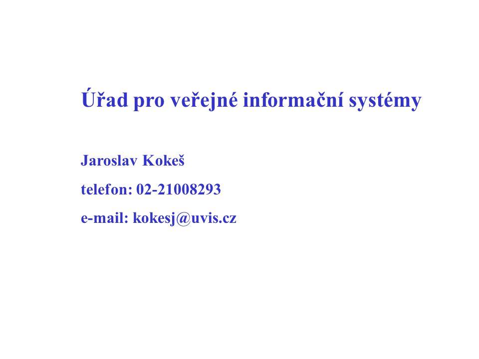 Úřad pro veřejné informační systémy Jaroslav Kokeš telefon: 02-21008293 e-mail: kokesj@uvis.cz