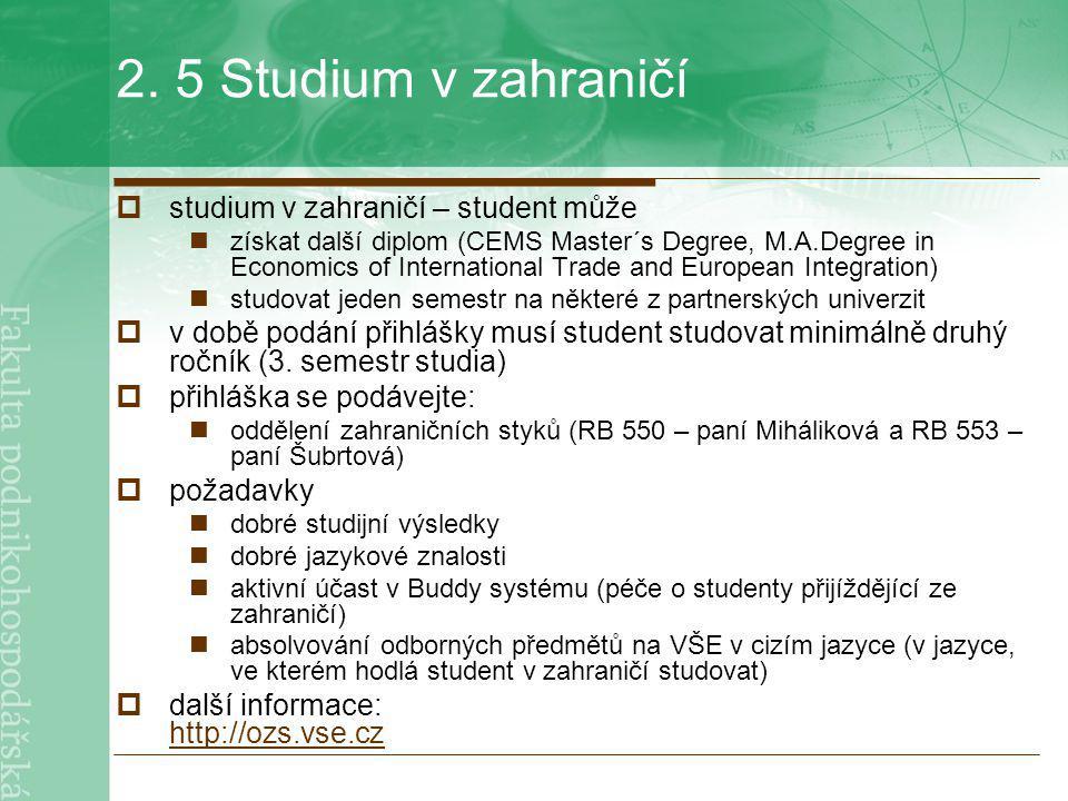 2. 5 Studium v zahraničí  studium v zahraničí – student může získat další diplom (CEMS Master´s Degree, M.A.Degree in Economics of International Trad