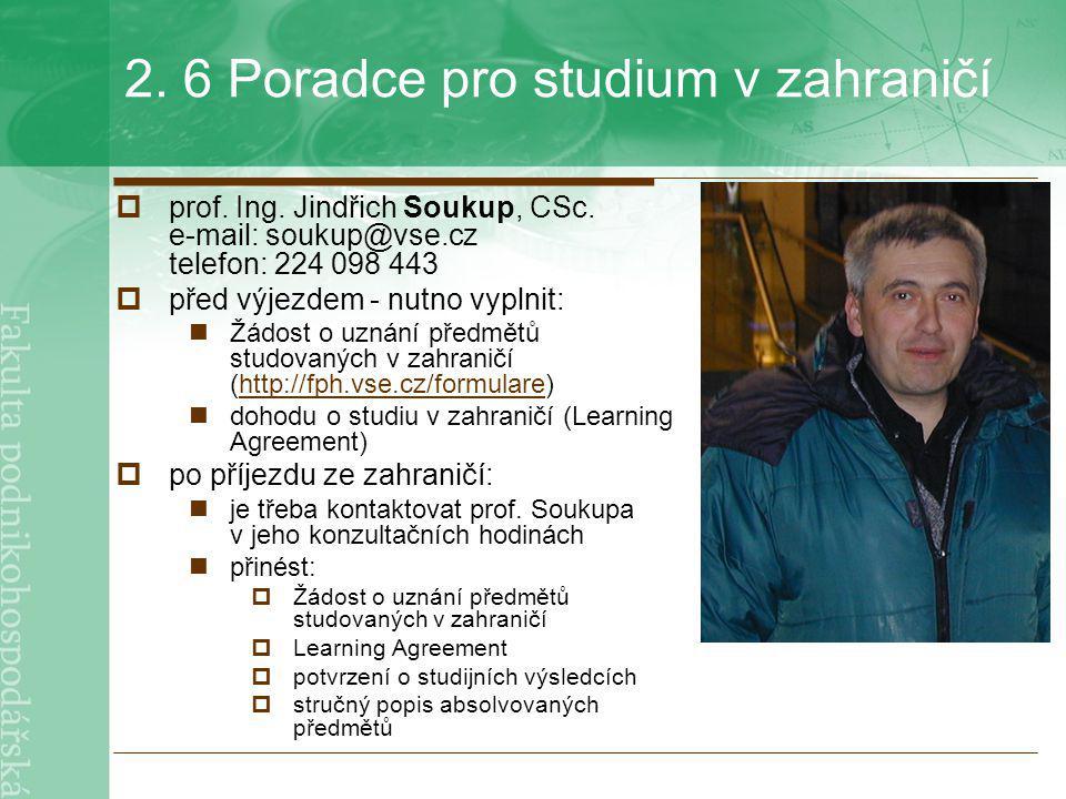 2. 6 Poradce pro studium v zahraničí  prof. Ing. Jindřich Soukup, CSc. e-mail: soukup@vse.cz telefon: 224 098 443  před výjezdem - nutno vyplnit: Žá