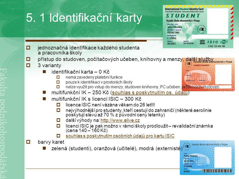5. 1 Identifikační karty  jednoznačná identifikace každého studenta a pracovníka školy  přístup do studoven, počítačových učeben, knihovny a menzy,
