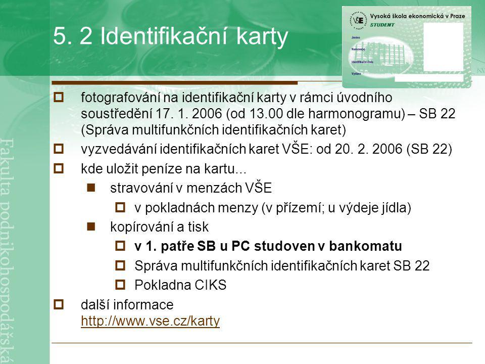 5. 2 Identifikační karty  fotografování na identifikační karty v rámci úvodního soustředění 17. 1. 2006 (od 13.00 dle harmonogramu) – SB 22 (Správa m