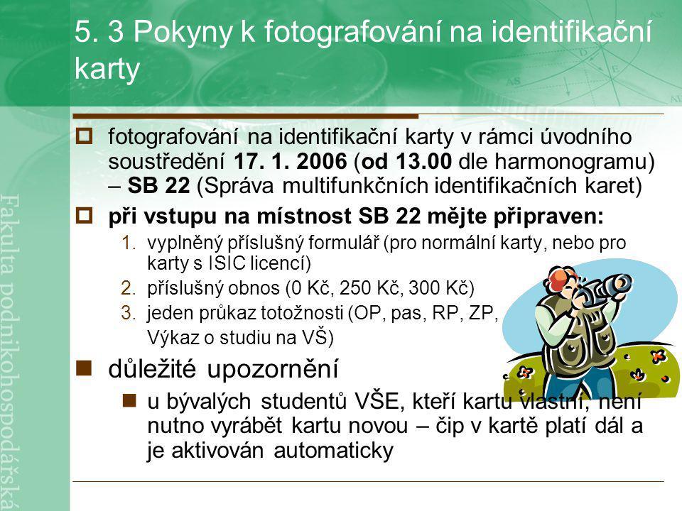 5. 3 Pokyny k fotografování na identifikační karty  fotografování na identifikační karty v rámci úvodního soustředění 17. 1. 2006 (od 13.00 dle harmo