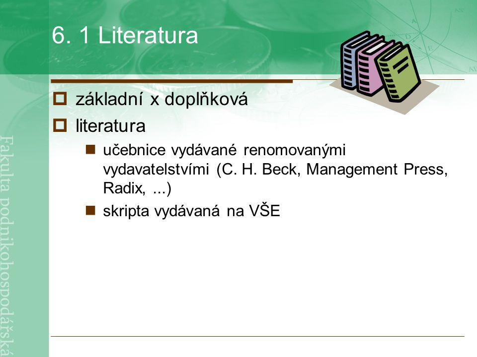 6. 1 Literatura  základní x doplňková  literatura učebnice vydávané renomovanými vydavatelstvími (C. H. Beck, Management Press, Radix,...) skripta v