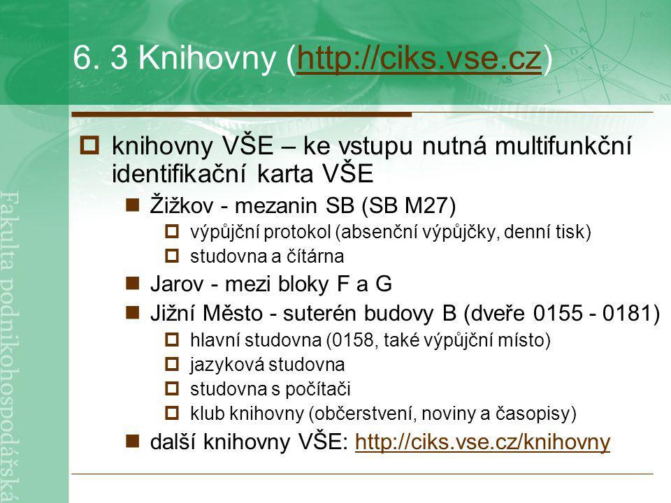 6. 3 Knihovny (http://ciks.vse.cz)http://ciks.vse.cz  knihovny VŠE – ke vstupu nutná multifunkční identifikační karta VŠE Žižkov - mezanin SB (SB M27