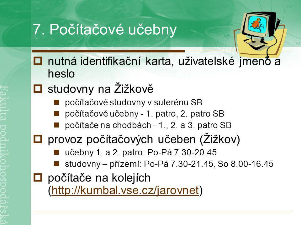 7. Počítačové učebny  nutná identifikační karta, uživatelské jméno a heslo  studovny na Žižkově počítačové studovny v suterénu SB počítačové učebny