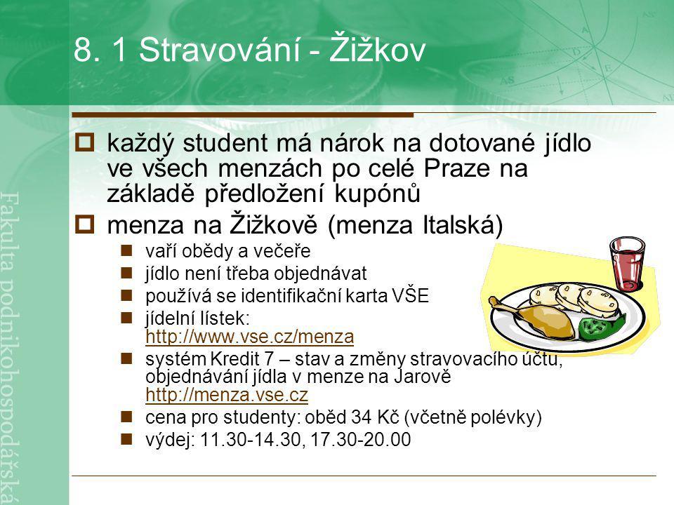 8. 1 Stravování - Žižkov  každý student má nárok na dotované jídlo ve všech menzách po celé Praze na základě předložení kupónů  menza na Žižkově (me