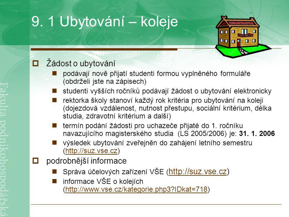 9. 1 Ubytování – koleje  Žádost o ubytování podávají nově přijatí studenti formou vyplněného formuláře (obdrželi jste na zápisech) studenti vyšších r
