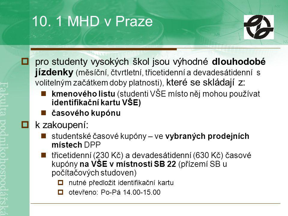 10. 1 MHD v Praze  pro studenty vysokých škol jsou výhodné dlouhodobé jízdenky (měsíční, čtvrtletní, třicetidenní a devadesátidenní s volitelným začá