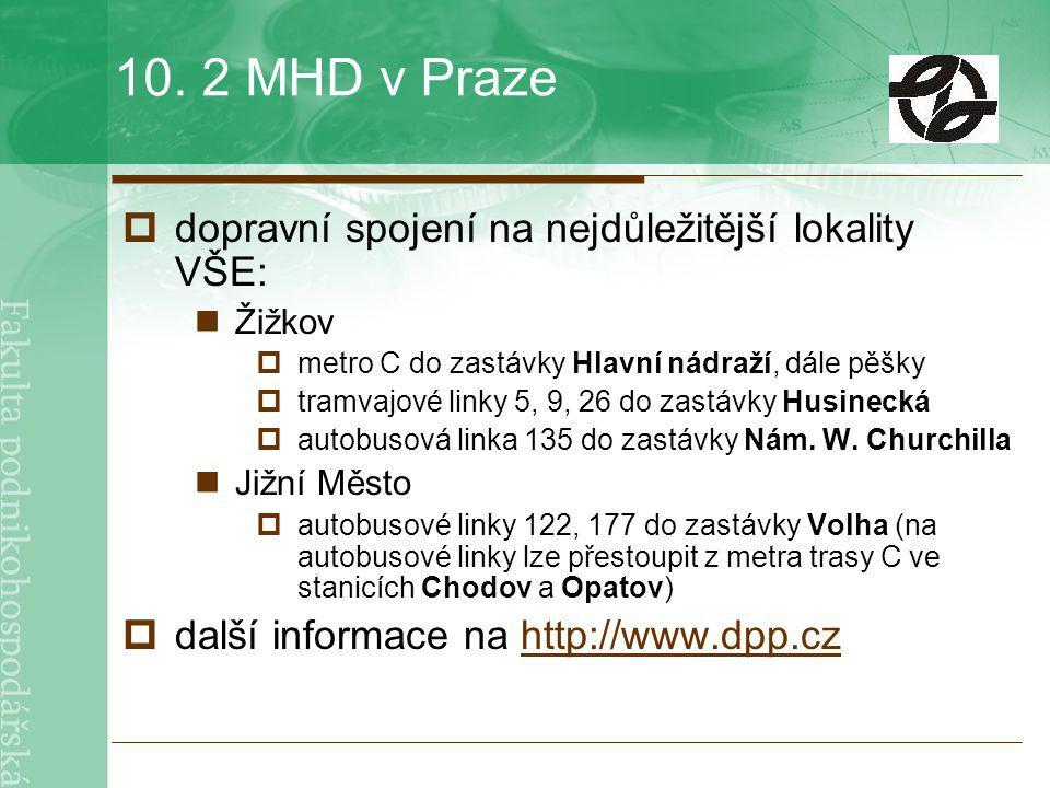 10. 2 MHD v Praze  dopravní spojení na nejdůležitější lokality VŠE: Žižkov  metro C do zastávky Hlavní nádraží, dále pěšky  tramvajové linky 5, 9,