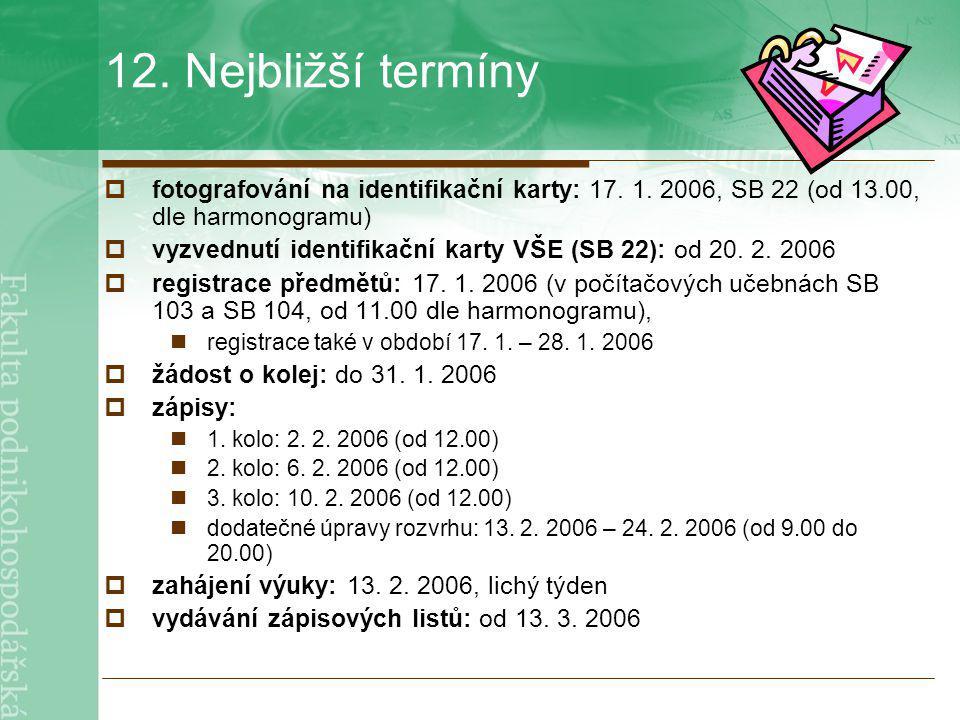 12. Nejbližší termíny ffotografování na identifikační karty: 17. 1. 2006, SB 22 (od 13.00, dle harmonogramu) vvyzvednutí identifikační karty VŠE (