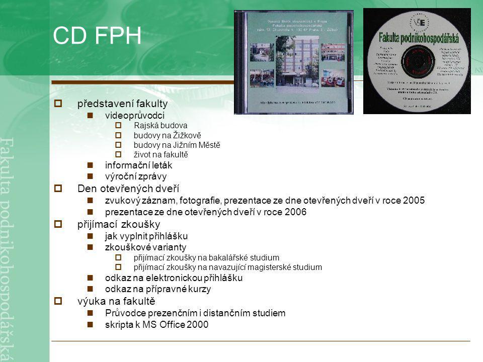 CD FPH  představení fakulty videoprůvodci  Rajská budova  budovy na Žižkově  budovy na Jižním Městě  život na fakultě informační leták výroční zprávy  Den otevřených dveří zvukový záznam, fotografie, prezentace ze dne otevřených dveří v roce 2005 prezentace ze dne otevřených dveří v roce 2006  přijímací zkoušky jak vyplnit přihlášku zkouškové varianty  přijímací zkoušky na bakalářské studium  přijímací zkoušky na navazující magisterské studium odkaz na elektronickou přihlášku odkaz na přípravné kurzy  výuka na fakultě Průvodce prezenčním i distančním studiem skripta k MS Office 2000