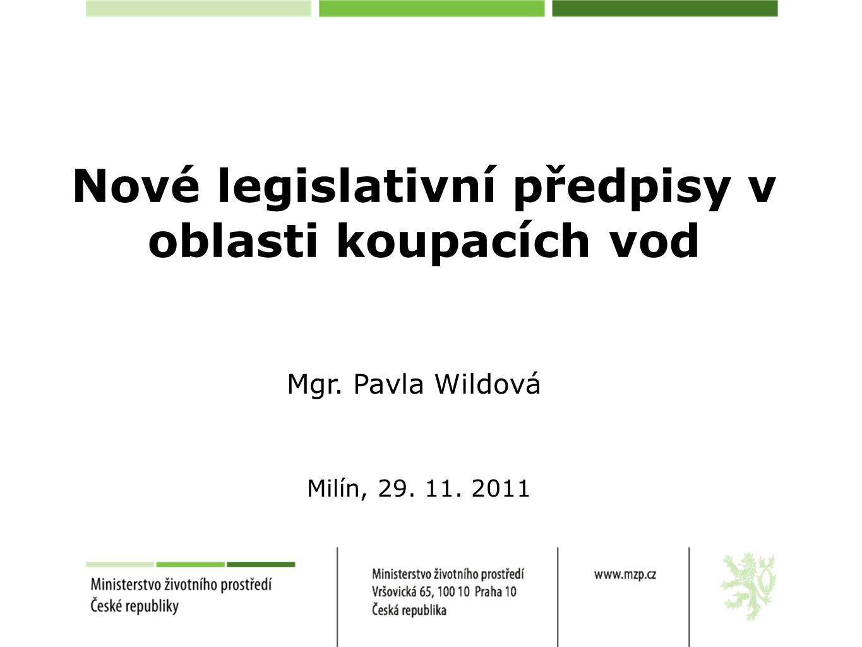 Mgr. Pavla Wildová Nové legislativní předpisy v oblasti koupacích vod Milín, 29. 11. 2011