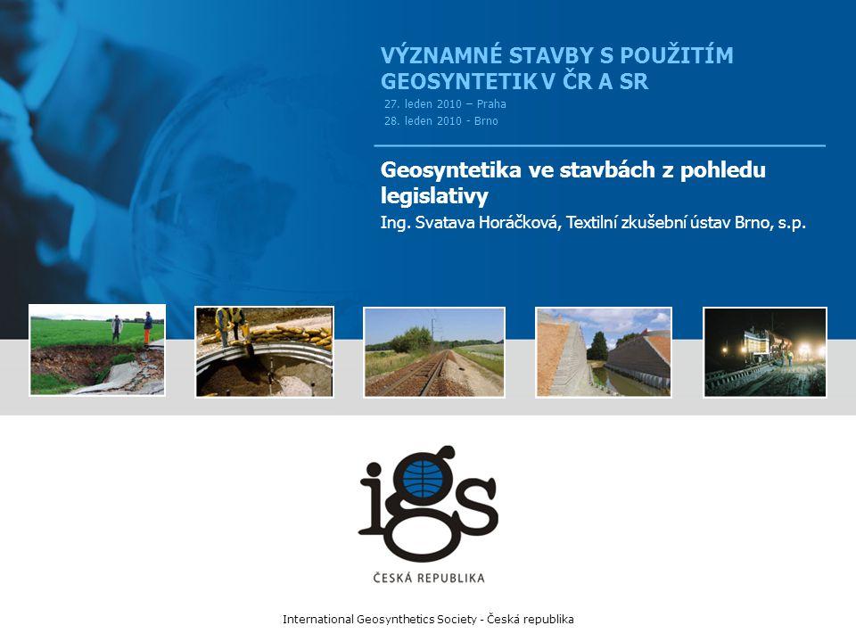 International Geosynthetics Society - Česká republika, www.igs.cz Geosyntetika jsou stanovené stavební výrobky ve smyslu zákona č.