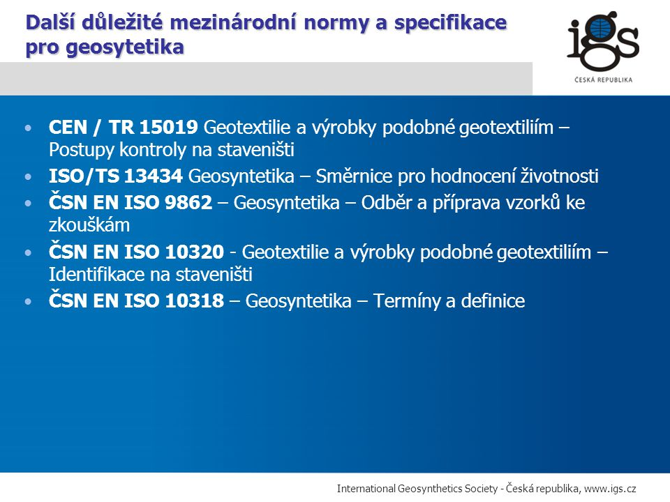 International Geosynthetics Society - Česká republika, www.igs.cz CEN / TR 15019 Geotextilie a výrobky podobné geotextiliím – Postupy kontroly na stav