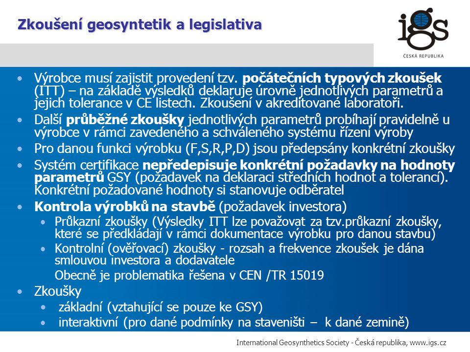 International Geosynthetics Society - Česká republika, www.igs.cz Výrobce musí zajistit provedení tzv. počátečních typových zkoušek (ITT) – na základě