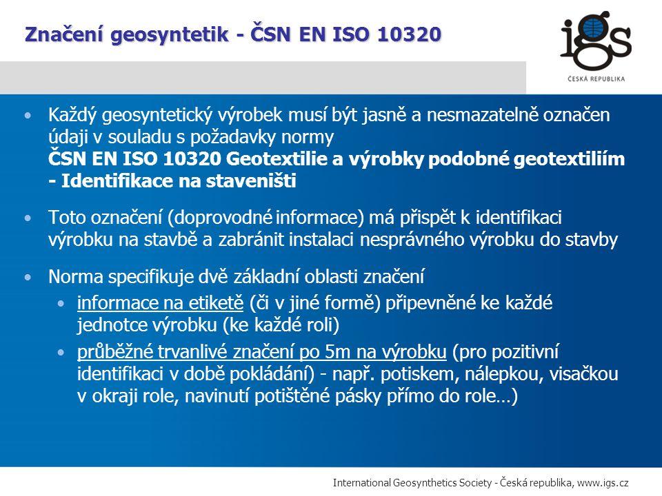 International Geosynthetics Society - Česká republika, www.igs.cz Každý geosyntetický výrobek musí být jasně a nesmazatelně označen údaji v souladu s