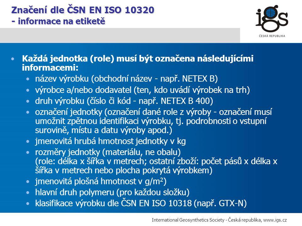 International Geosynthetics Society - Česká republika, www.igs.cz Každá jednotka (role) musí být označena následujícími informacemi: název výrobku (ob