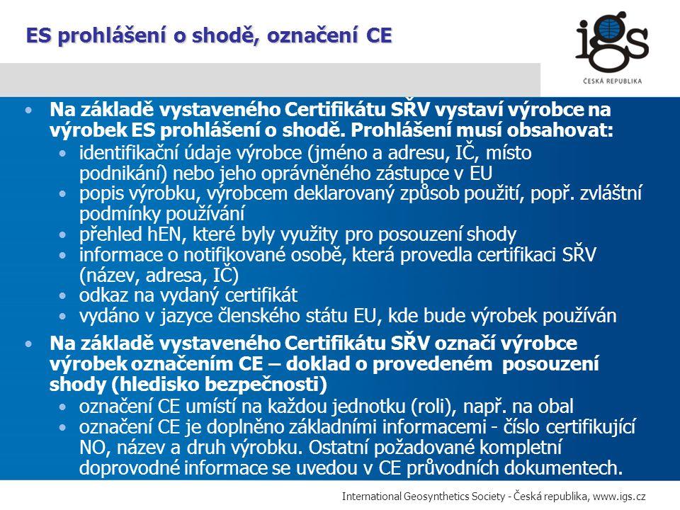 International Geosynthetics Society - Česká republika, www.igs.cz Na základě vystaveného Certifikátu SŘV vystaví výrobce na výrobek ES prohlášení o sh