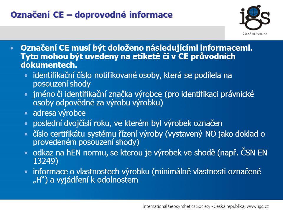 International Geosynthetics Society - Česká republika, www.igs.cz Označení CE musí být doloženo následujícími informacemi. Tyto mohou být uvedeny na e