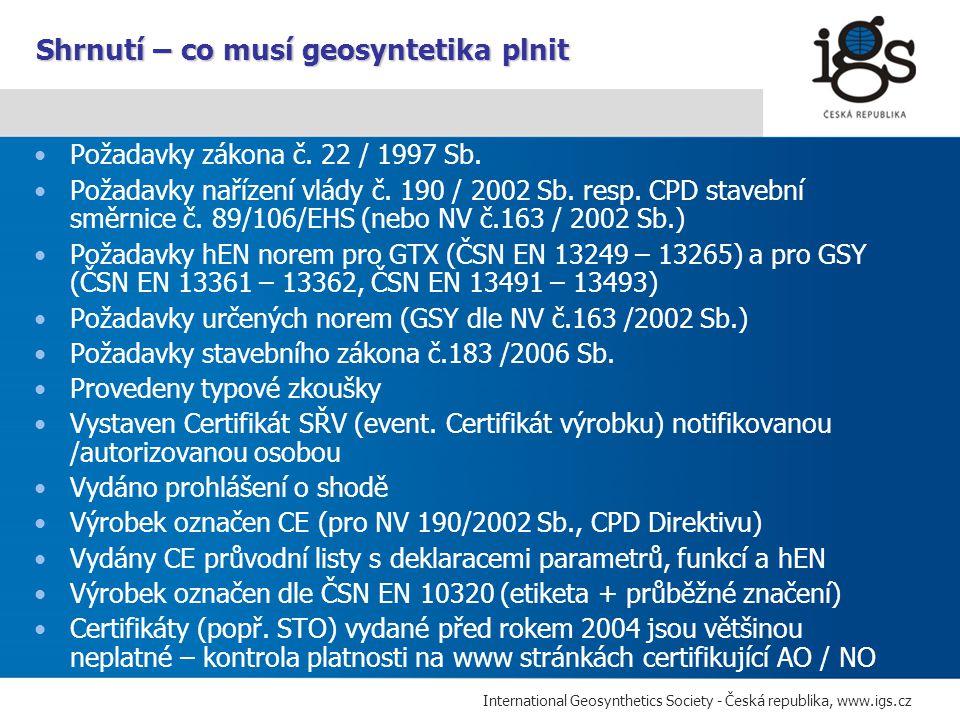 International Geosynthetics Society - Česká republika, www.igs.cz Požadavky zákona č. 22 / 1997 Sb. Požadavky nařízení vlády č. 190 / 2002 Sb. resp. C