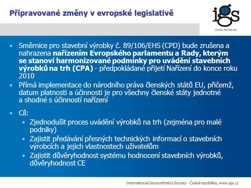 International Geosynthetics Society - Česká republika, www.igs.cz Směrnice pro stavební výrobky č. 89/106/EHS (CPD) bude zrušena a nahrazena nařízením