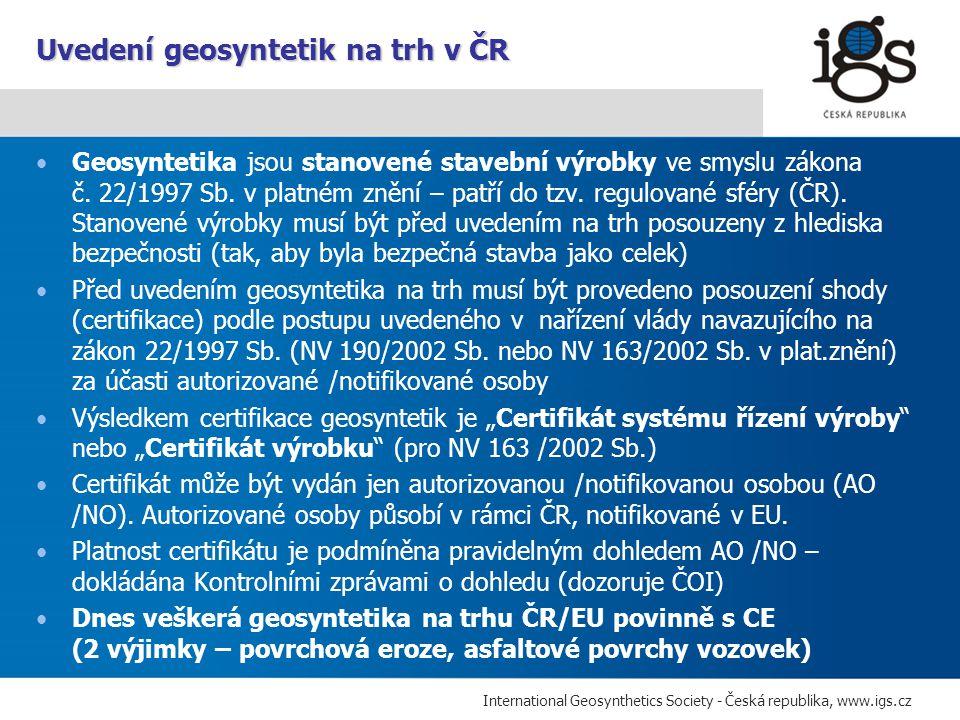 International Geosynthetics Society - Česká republika, www.igs.cz Každý geosyntetický výrobek musí být jasně a nesmazatelně označen údaji v souladu s požadavky normy ČSN EN ISO 10320 Geotextilie a výrobky podobné geotextiliím - Identifikace na staveništi Toto označení (doprovodné informace) má přispět k identifikaci výrobku na stavbě a zabránit instalaci nesprávného výrobku do stavby Norma specifikuje dvě základní oblasti značení informace na etiketě (či v jiné formě) připevněné ke každé jednotce výrobku (ke každé roli) průběžné trvanlivé značení po 5m na výrobku (pro pozitivní identifikaci v době pokládání) - např.