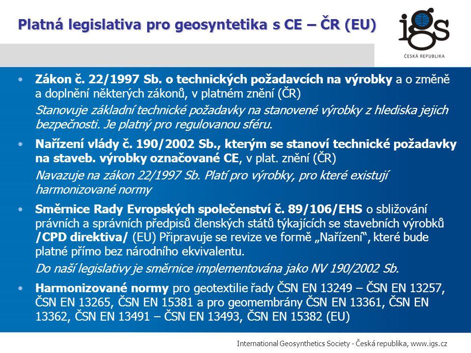 International Geosynthetics Society - Česká republika, www.igs.cz CE se vztahuje se na geosyntetika, pro které existují harmonizované normy (hEN).