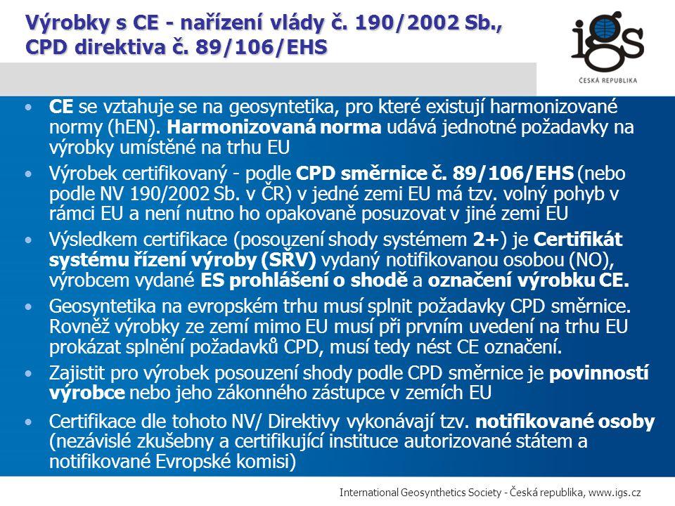International Geosynthetics Society - Česká republika, www.igs.cz CE se vztahuje se na geosyntetika, pro které existují harmonizované normy (hEN). Har