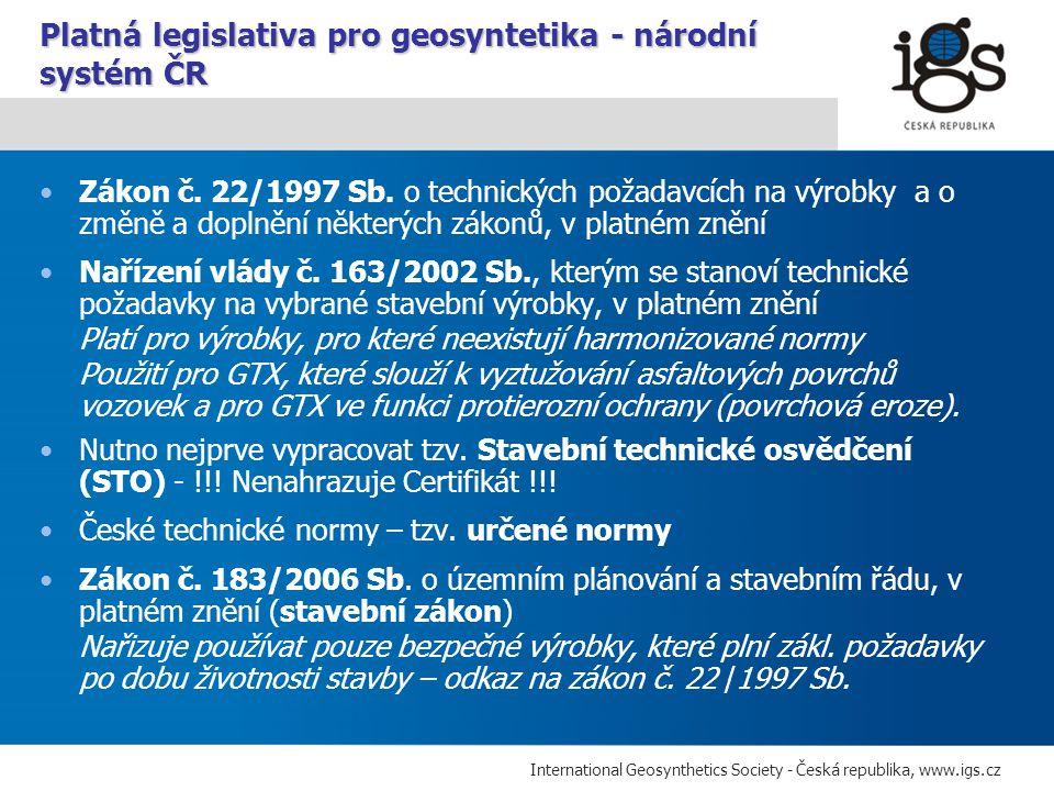 International Geosynthetics Society - Česká republika, www.igs.cz Zákon č. 22/1997 Sb. o technických požadavcích na výrobky a o změně a doplnění někte