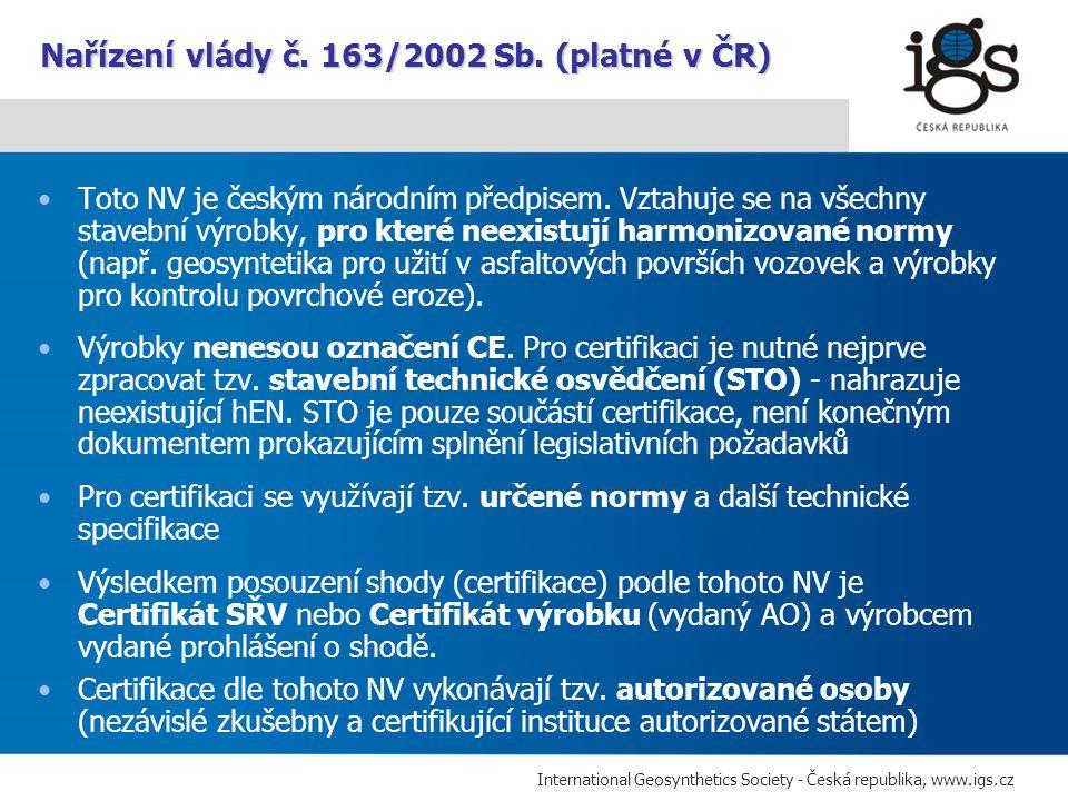 International Geosynthetics Society - Česká republika, www.igs.cz Další národní technické specifikace pro geosyntetika Specifikace uživatelů (investorů) – Technické podmínky MD pro jednotlivé typy staveb.