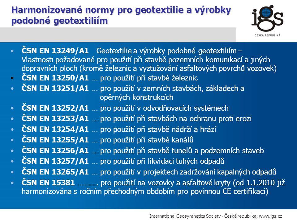 International Geosynthetics Society - Česká republika, www.igs.cz ČSN EN 13249/A1 Geotextilie a výrobky podobné geotextiliím – Vlastnosti požadované p