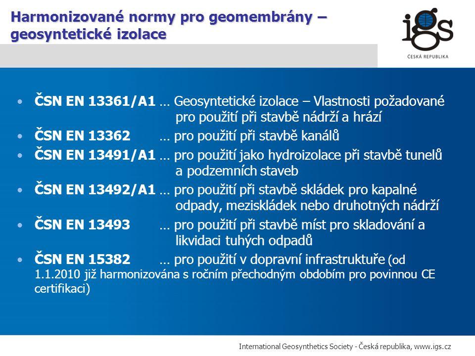 International Geosynthetics Society - Česká republika, www.igs.cz CEN / TR 15019 Geotextilie a výrobky podobné geotextiliím – Postupy kontroly na staveništi ISO/TS 13434 Geosyntetika – Směrnice pro hodnocení životnosti ČSN EN ISO 9862 – Geosyntetika – Odběr a příprava vzorků ke zkouškám ČSN EN ISO 10320 - Geotextilie a výrobky podobné geotextiliím – Identifikace na staveništi ČSN EN ISO 10318 – Geosyntetika – Termíny a definice Další důležité mezinárodní normy a specifikace pro geosytetika
