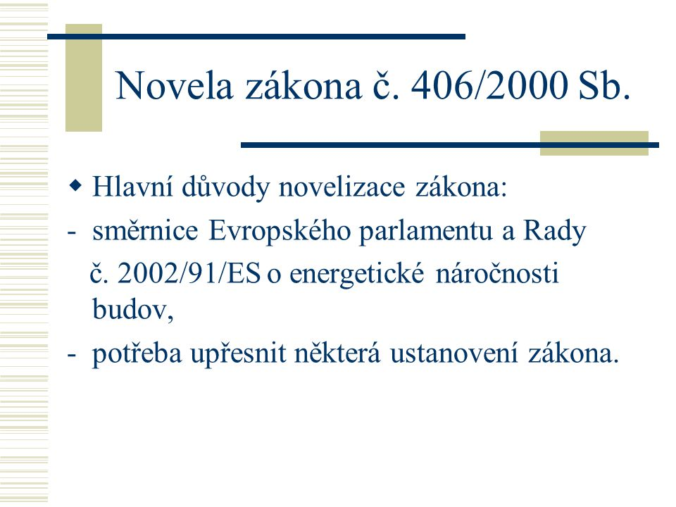 Novela zákona č. 406/2000 Sb.  Hlavní důvody novelizace zákona: -směrnice Evropského parlamentu a Rady č. 2002/91/ES o energetické náročnosti budov,