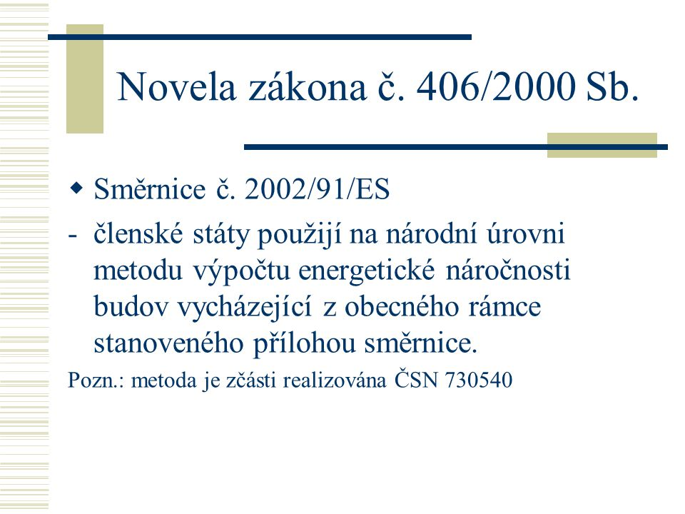 Novela zákona č. 406/2000 Sb.  Směrnice č. 2002/91/ES -členské státy použijí na národní úrovni metodu výpočtu energetické náročnosti budov vycházejíc
