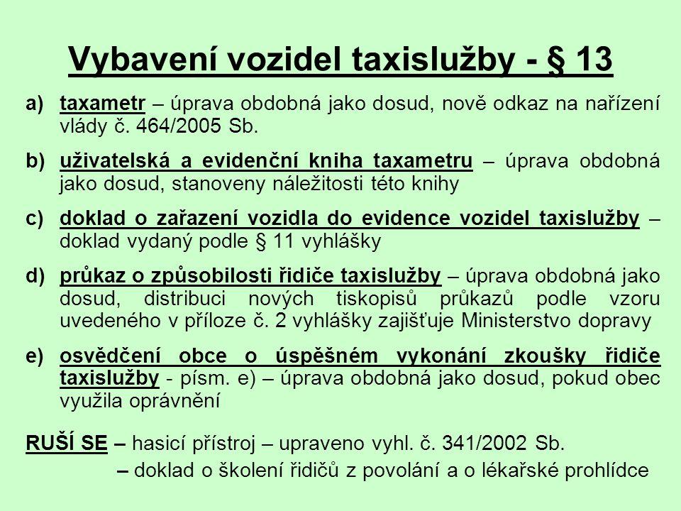 Vybavení vozidel taxislužby - § 13 a)taxametr – úprava obdobná jako dosud, nově odkaz na nařízení vlády č. 464/2005 Sb. b)uživatelská a evidenční knih