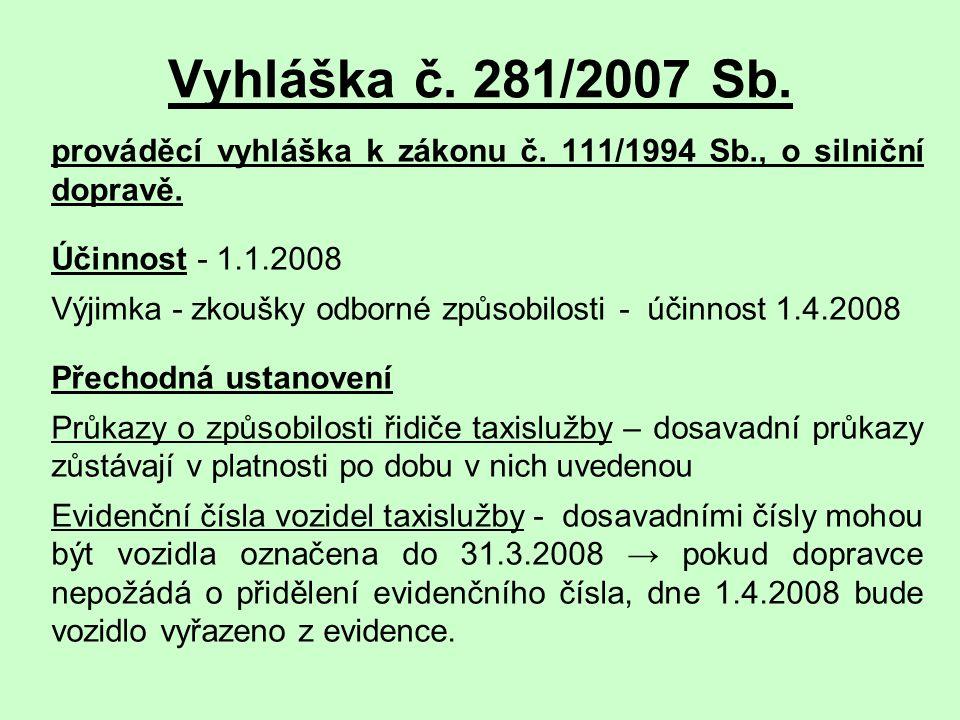 Vyhláška č. 281/2007 Sb. prováděcí vyhláška k zákonu č. 111/1994 Sb., o silniční dopravě. Účinnost - 1.1.2008 Výjimka - zkoušky odborné způsobilosti -