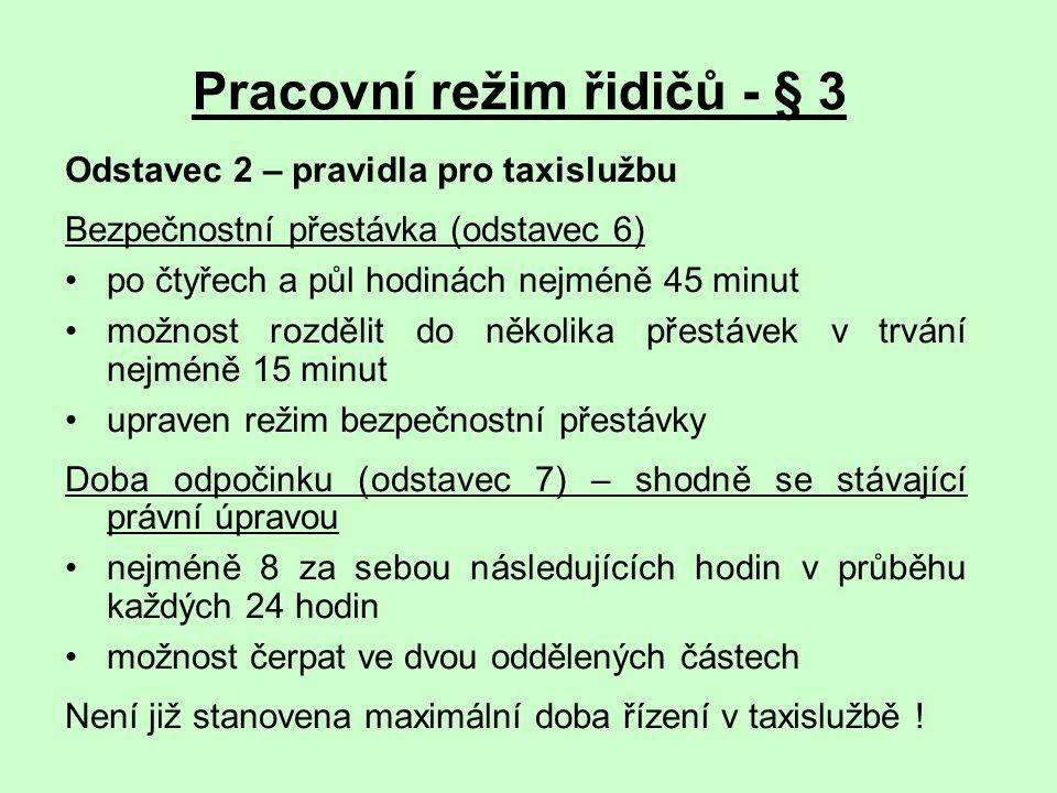Pracovní režim řidičů - § 3 Odstavec 2 – pravidla pro taxislužbu Bezpečnostní přestávka (odstavec 6) po čtyřech a půl hodinách nejméně 45 minut možnos